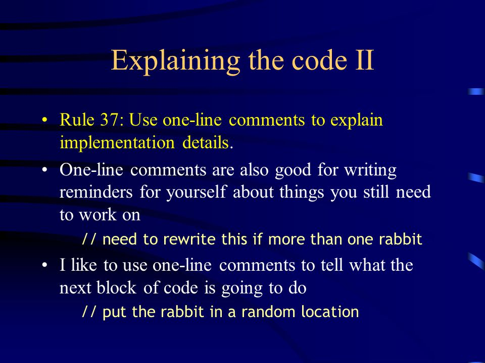 Explaining the code II Rule 37: Use one-line comments to explain implementation details.