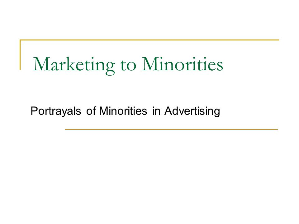 Marketing to Minorities Portrayals of Minorities in Advertising