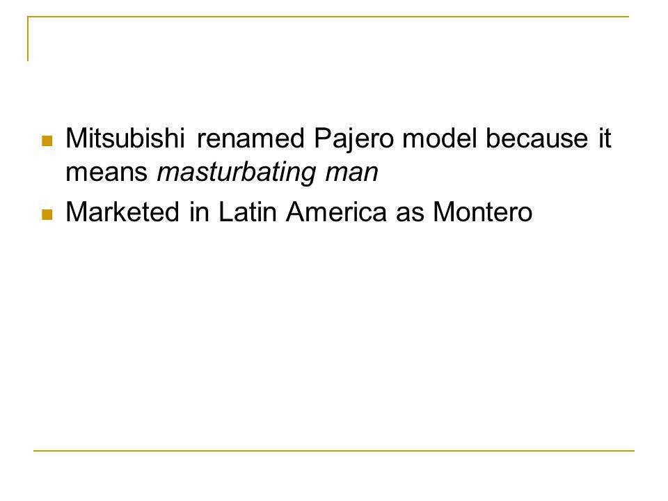 Mitsubishi renamed Pajero model because it means masturbating man Marketed in Latin America as Montero