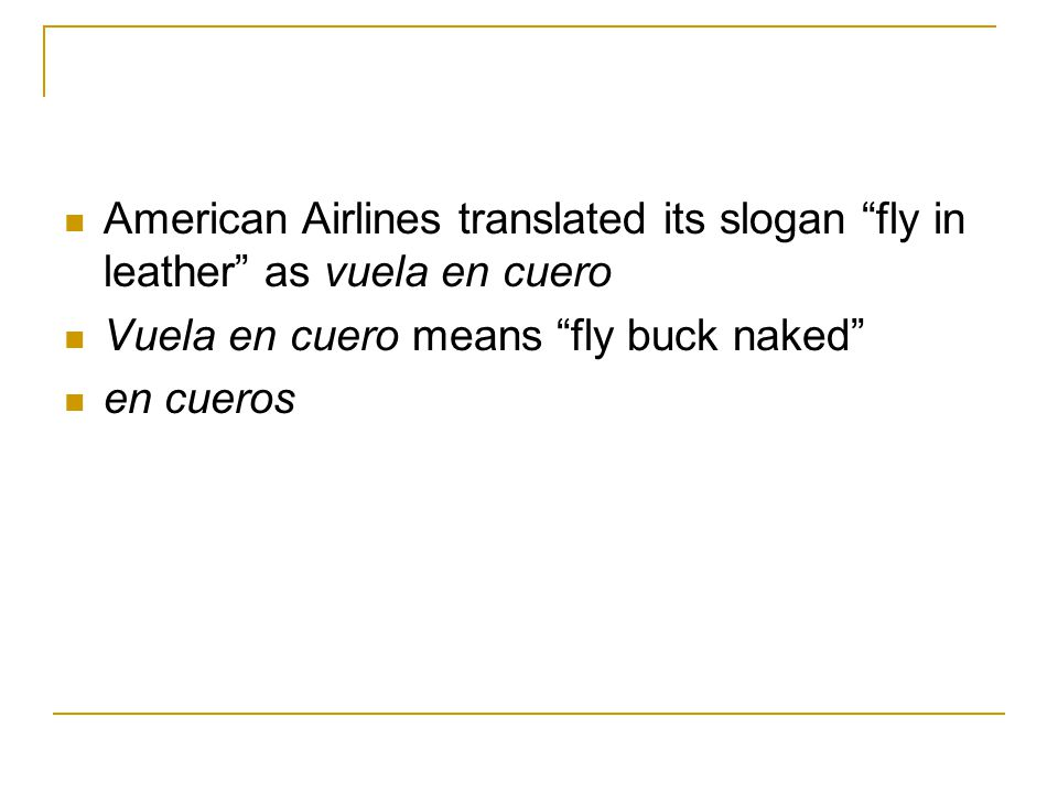 American Airlines translated its slogan fly in leather as vuela en cuero Vuela en cuero means fly buck naked en cueros