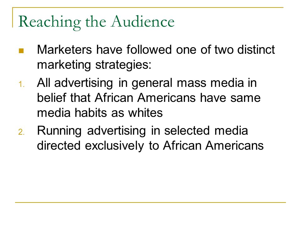 Reaching the Audience Marketers have followed one of two distinct marketing strategies: 1. All advertising in general mass media in belief that Africa