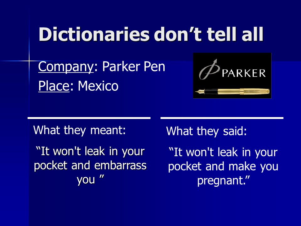 Dictionaries don't tell all Company: Parker Pen Place: Mexico What they meant: It won t leak in your pocket and embarrass you It won t leak in your pocket and embarrass you What they said: It won t leak in your pocket and make you pregnant.