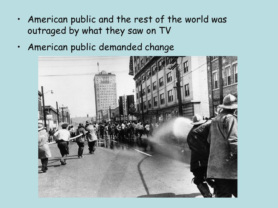 American public and the rest of the world was outraged by what they saw on TV American public demanded change