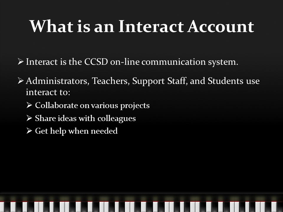 What is an Interact Account  Interact is the CCSD on-line communication system.