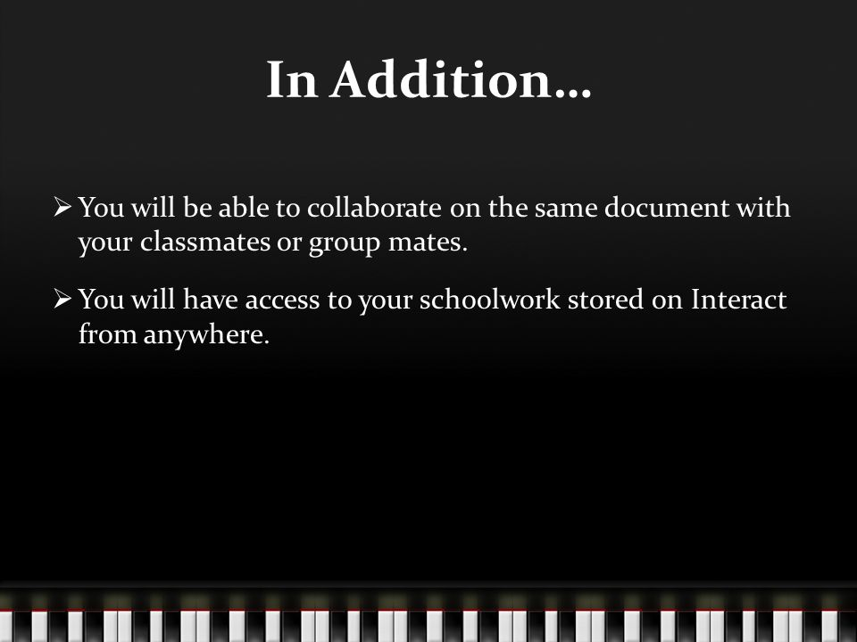In Addition…  You will be able to collaborate on the same document with your classmates or group mates.