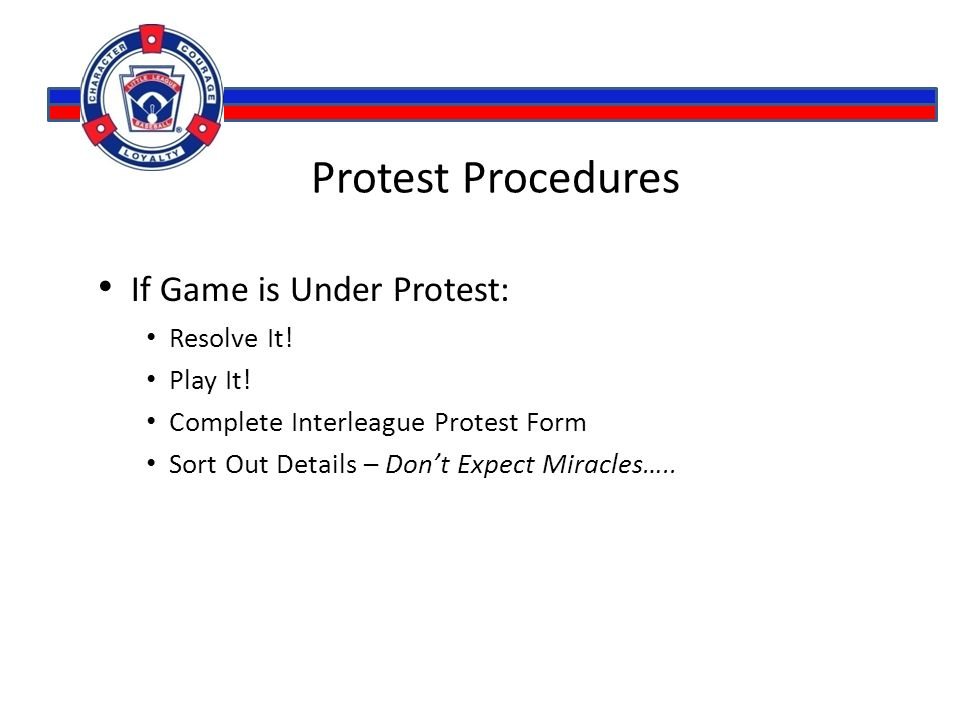 Protest Procedures If Game is Under Protest: Resolve It.