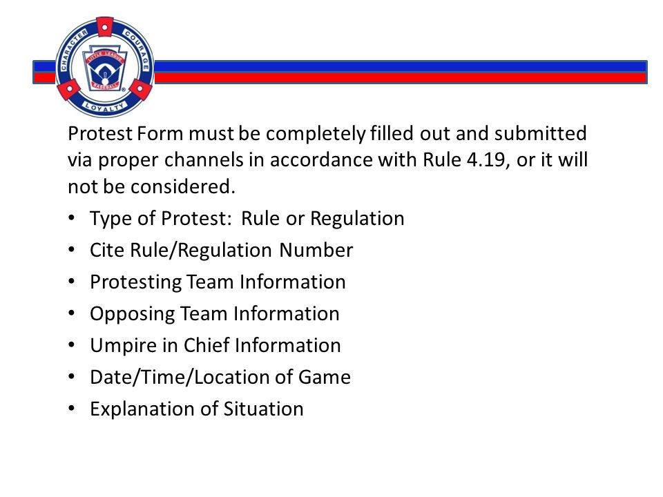 Protest Form must be completely filled out and submitted via proper channels in accordance with Rule 4.19, or it will not be considered. Type of Prote