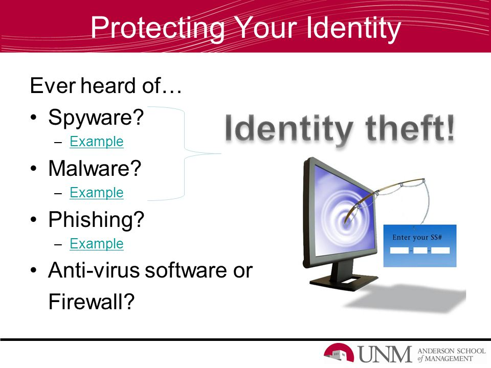 Protecting Your Identity Ever heard of… Spyware. –ExampleExample Malware.