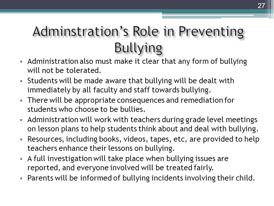 Administration also must make it clear that any form of bullying will not be tolerated.