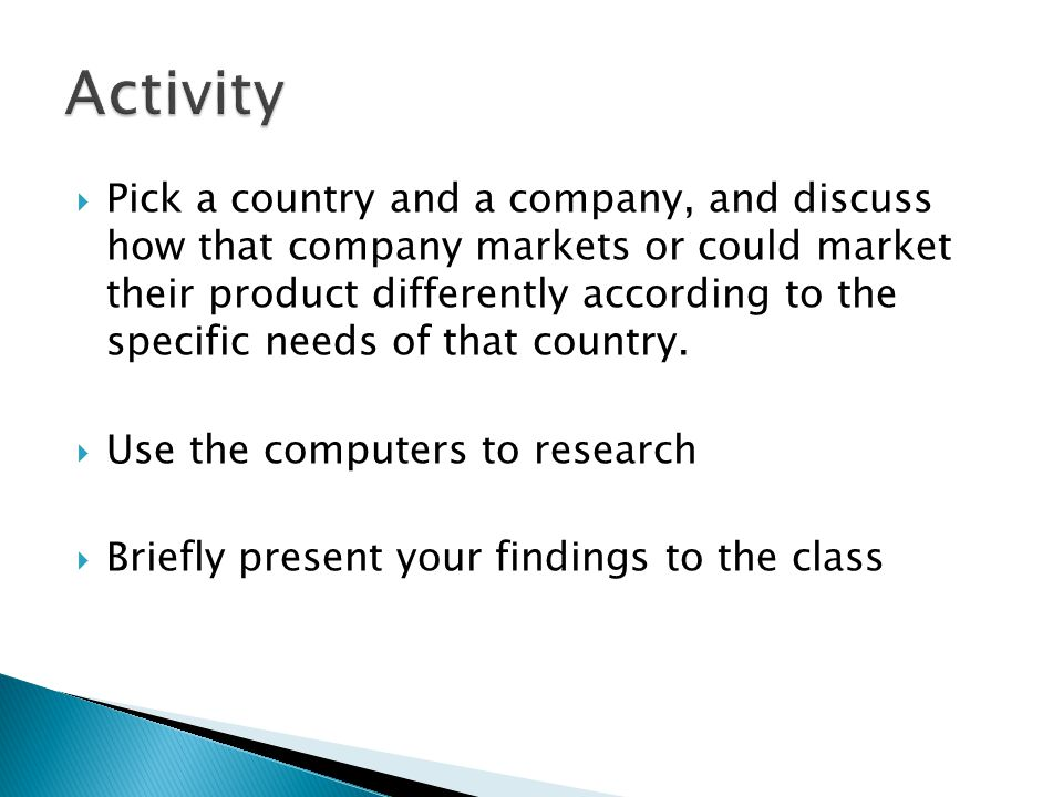  Pick a country and a company, and discuss how that company markets or could market their product differently according to the specific needs of that