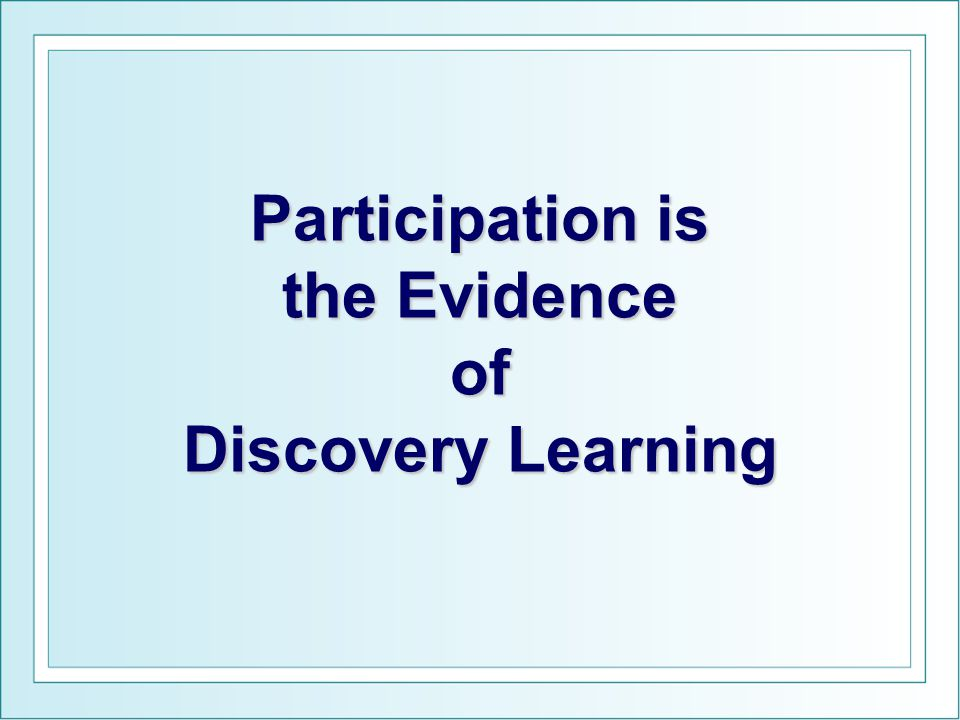 Participation is the Evidence of Discovery Learning