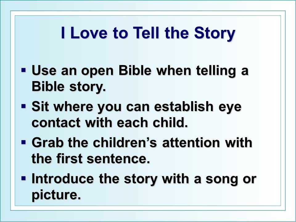 I Love to Tell the Story  Use an open Bible when telling a Bible story.