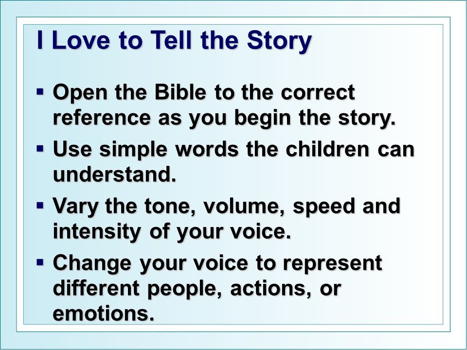 I Love to Tell the Story  Open the Bible to the correct reference as you begin the story.