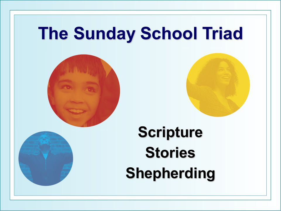 The Sunday School Triad ScriptureStoriesShepherding