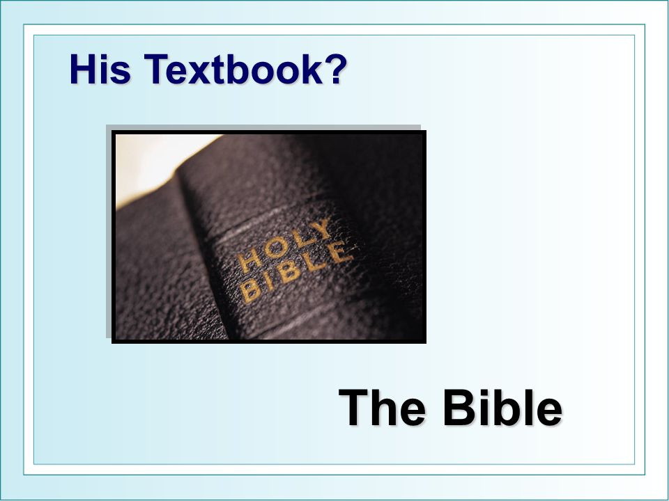 His Textbook? The Bible