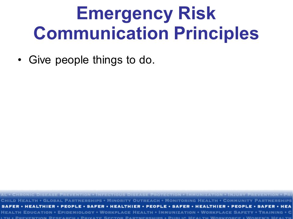 Emergency Risk Communication Principles Give people things to do.