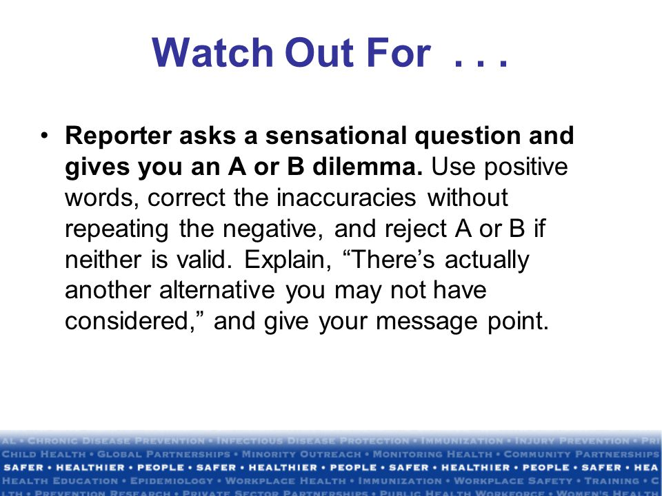 Watch Out For... Reporter asks a sensational question and gives you an A or B dilemma.