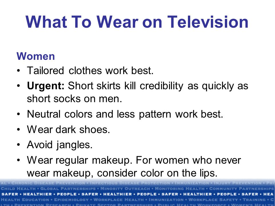 What To Wear on Television Women Tailored clothes work best.