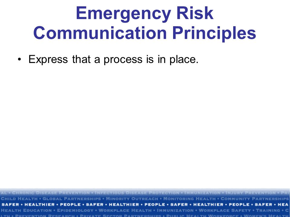 Emergency Risk Communication Principles Express that a process is in place.
