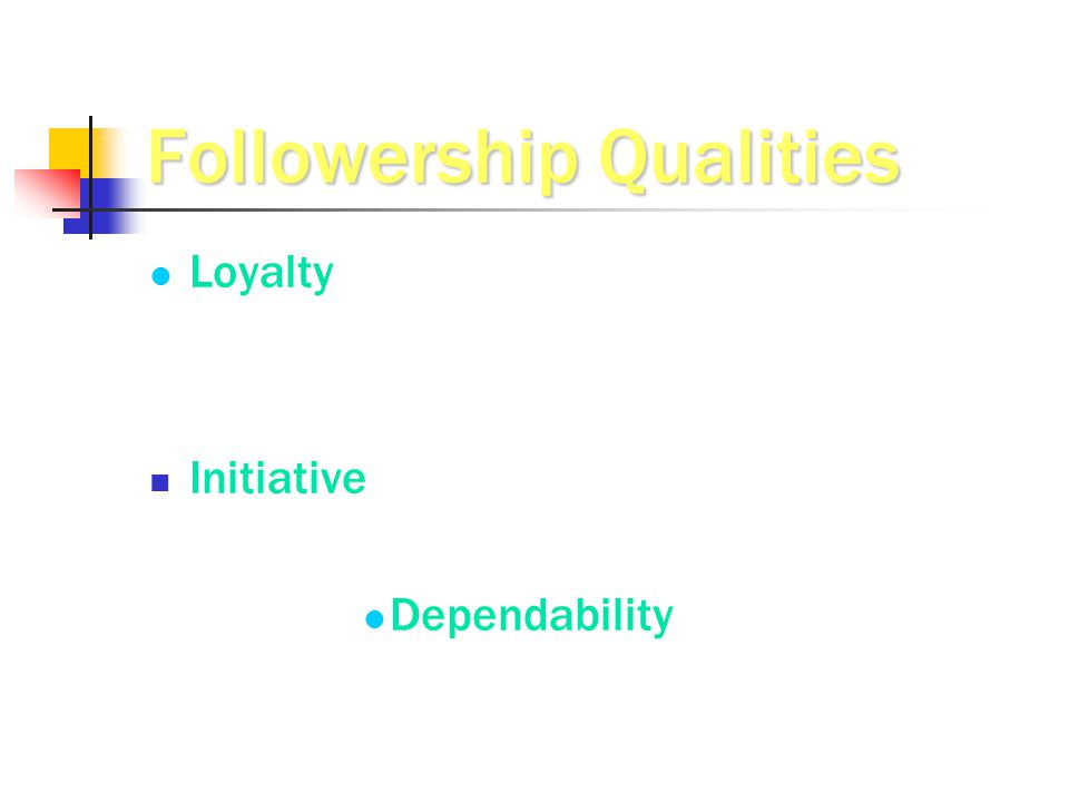 Followership Qualities Loyalty Initiative Dependability