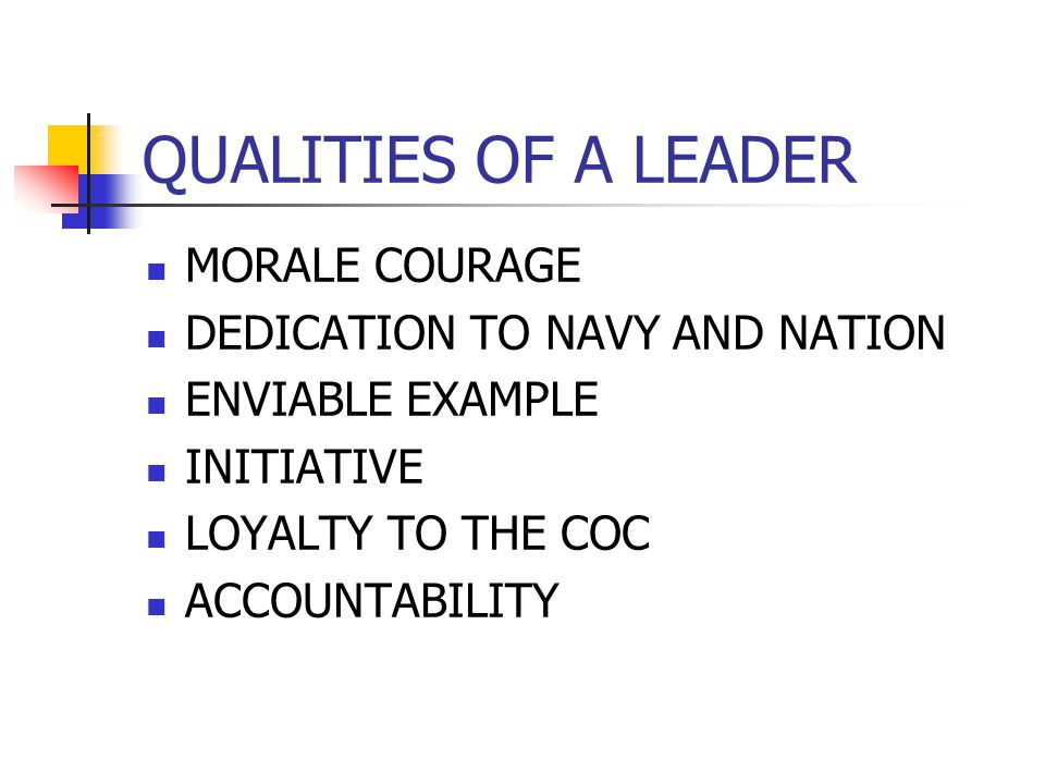 QUALITIES OF A LEADER MORALE COURAGE DEDICATION TO NAVY AND NATION ENVIABLE EXAMPLE INITIATIVE LOYALTY TO THE COC ACCOUNTABILITY