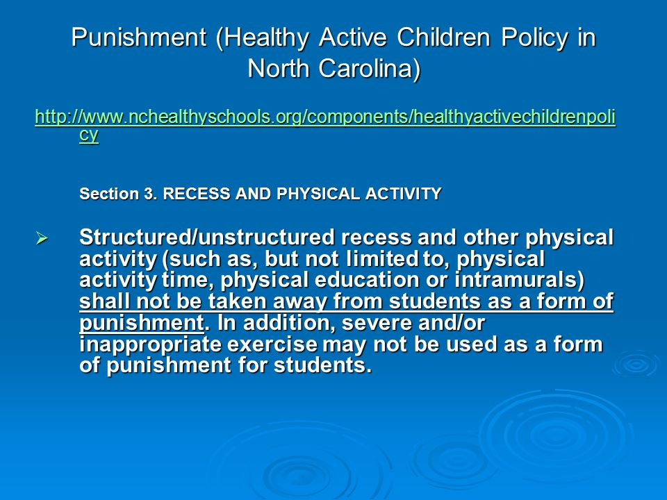 Punishment (Healthy Active Children Policy in North Carolina) http://www.nchealthyschools.org/components/healthyactivechildrenpoli cy http://www.nchealthyschools.org/components/healthyactivechildrenpoli cy Section 3.