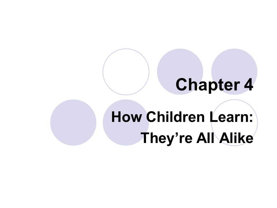 Chapter 4 How Children Learn: They're All Alike