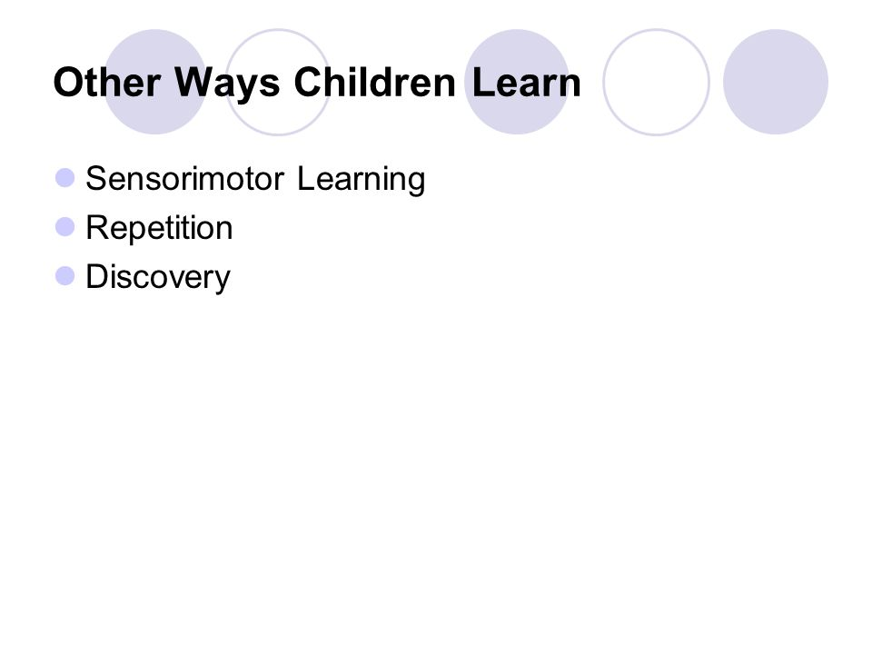 Other Ways Children Learn Sensorimotor Learning Repetition Discovery