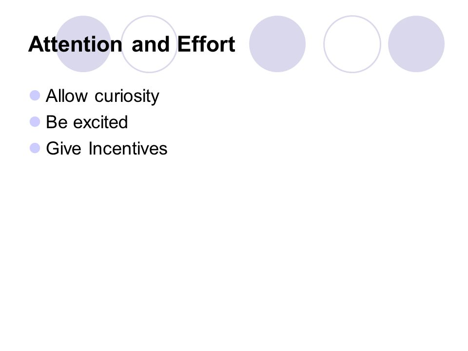 Attention and Effort Allow curiosity Be excited Give Incentives