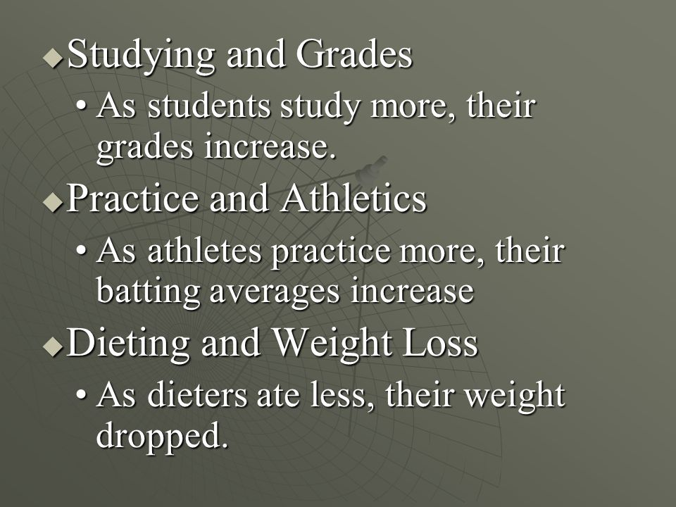  Studying and Grades As students study more, their grades increase.As students study more, their grades increase.