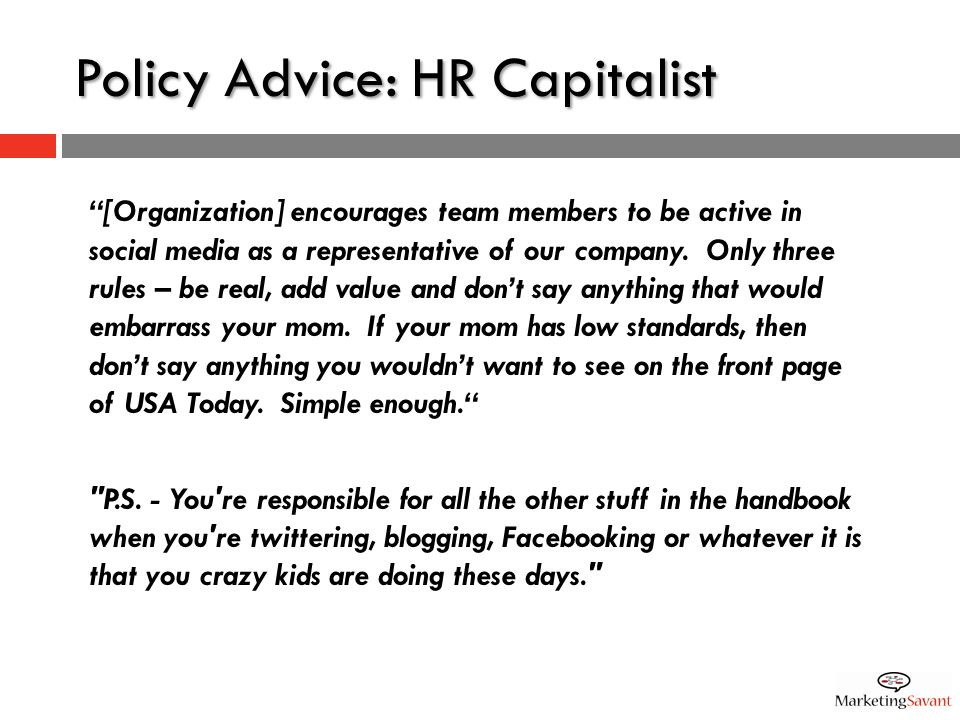Policy Advice: HR Capitalist [Organization] encourages team members to be active in social media as a representative of our company.