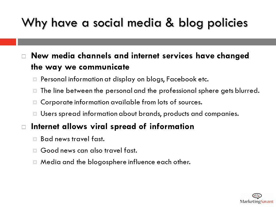 A social media policy should… The true goal of every type of social media or web policy should be to make interacting on the social web easier, more comfortable, and safer for your stakeholders. http://associationmarketing.blogspot.com/search/label/social%20media%20policies