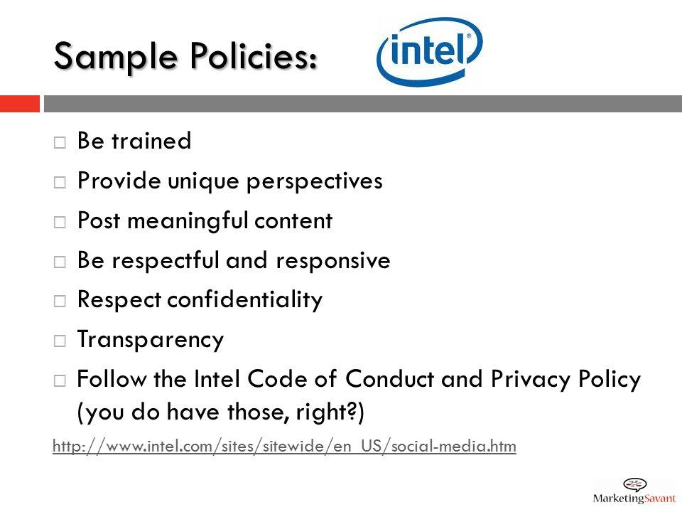 Sample Policies:  Follow all existing Mayo Clinic policies  Write in the first person  Disclose your relationship  Use personal contact information  Be respectful  Get your job done  Ask.