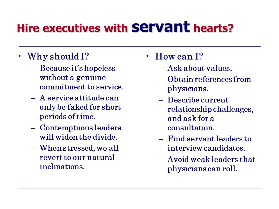 Hire executives with servant hearts.Why should I.