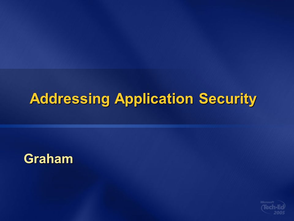 Addressing Application Security Graham