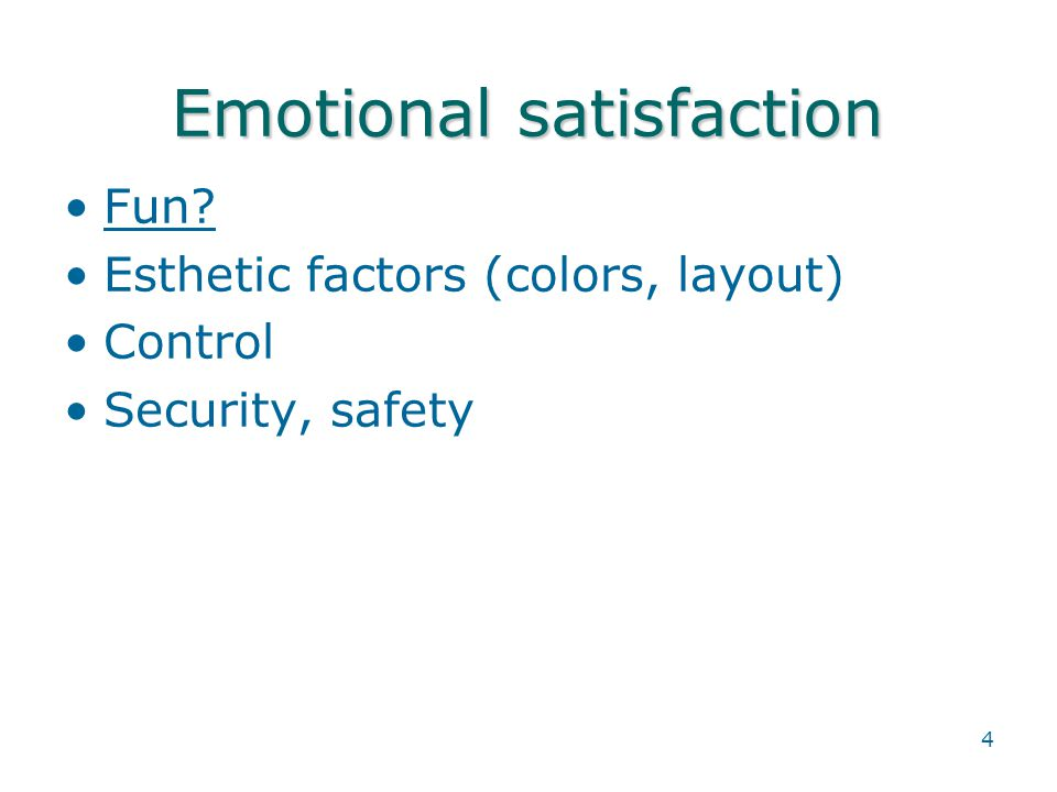 4 Emotional satisfaction Fun? Esthetic factors (colors, layout) Control Security, safety