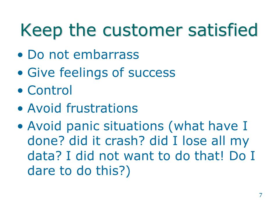 7 Keep the customer satisfied Do not embarrass Give feelings of success Control Avoid frustrations Avoid panic situations (what have I done.