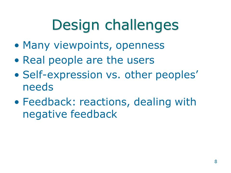 8 Design challenges Many viewpoints, openness Real people are the users Self-expression vs.