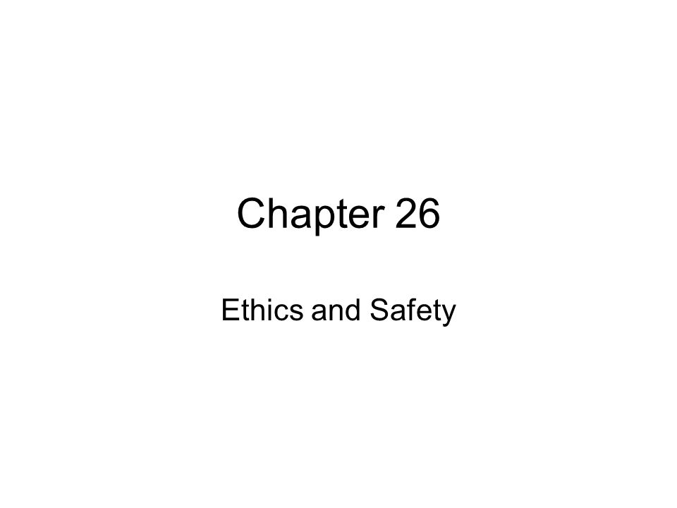 Chapter 26 Ethics and Safety