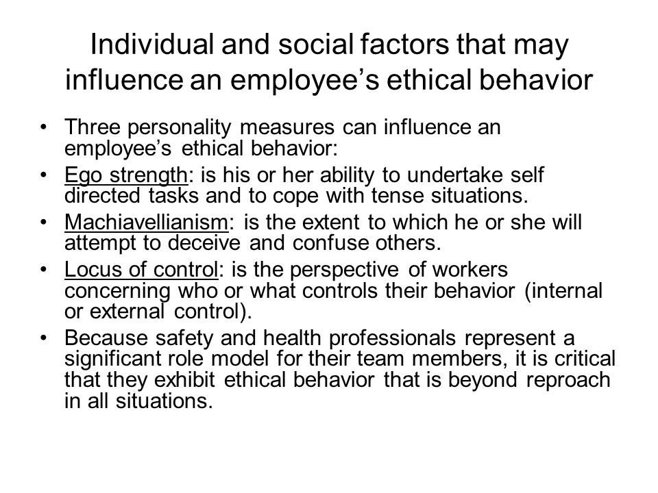 Individual and social factors that may influence an employee's ethical behavior Three personality measures can influence an employee's ethical behavio