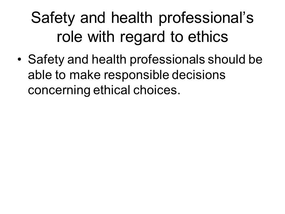 Approaches to handling ethical behavior: best ratio, black and white, and full potential Best-ratio approach: The safety and health professional should do everything possible to create conditions that promote ethical behavior and try to maintain the best possible ratio of good choices to bad.