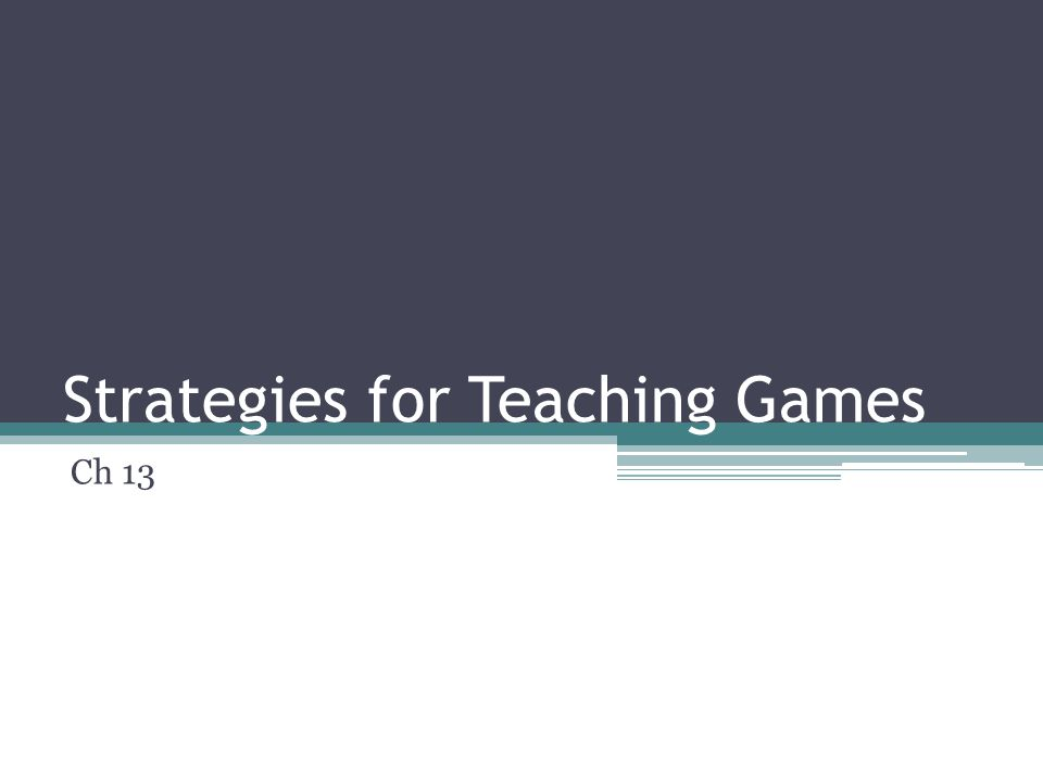 Strategies for Teaching Games Ch 13