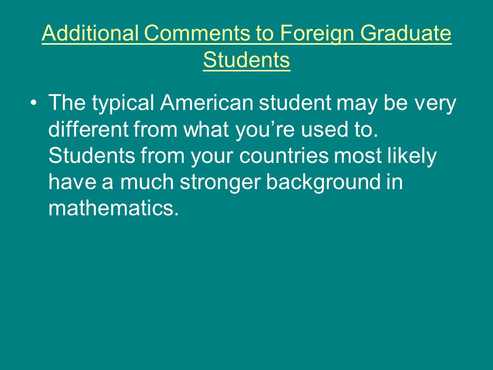 Additional Comments to Foreign Graduate Students The typical American student may be very different from what you're used to.