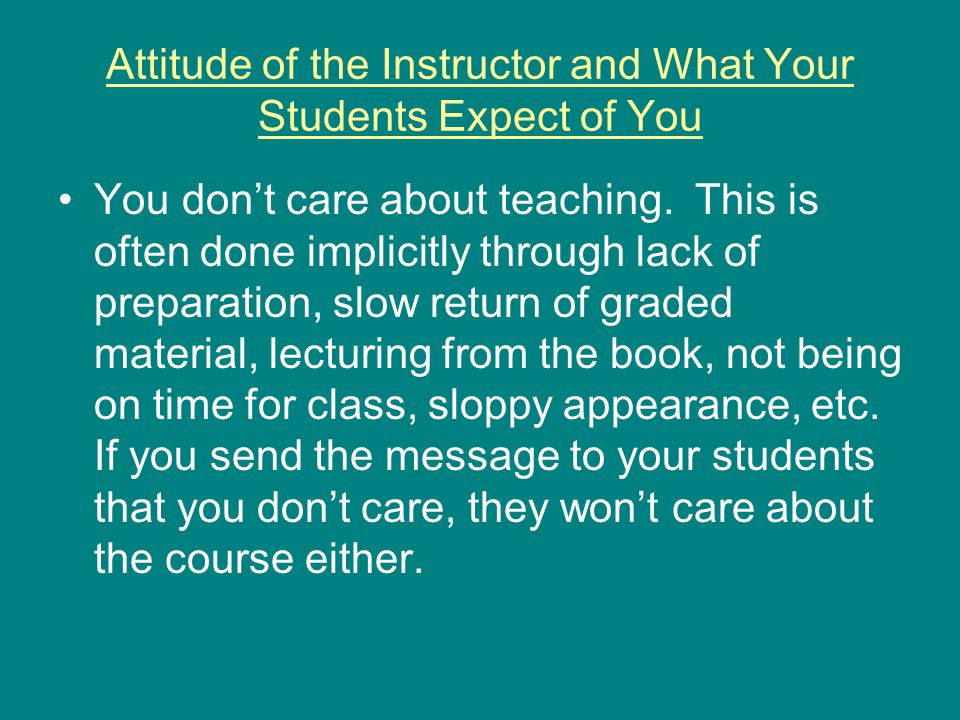 Attitude of the Instructor and What Your Students Expect of You You don't care about teaching.