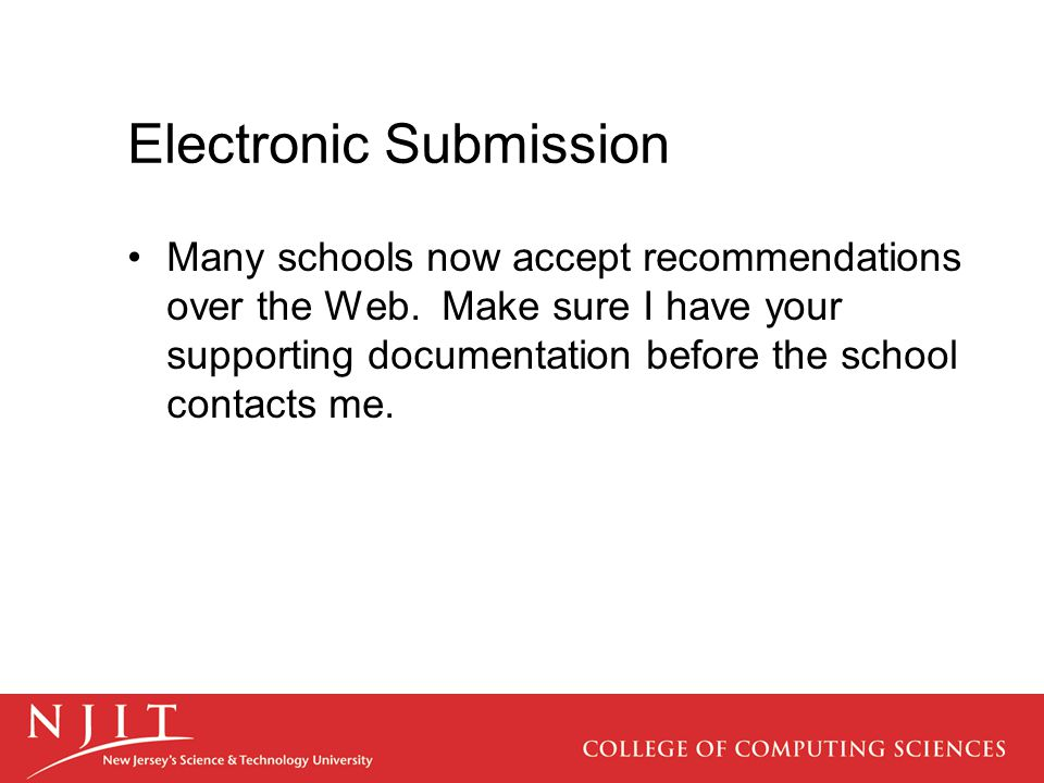Electronic Submission Many schools now accept recommendations over the Web.
