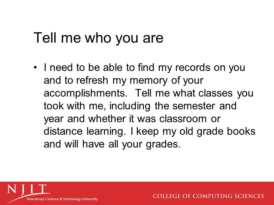 Tell me who you are I need to be able to find my records on you and to refresh my memory of your accomplishments.