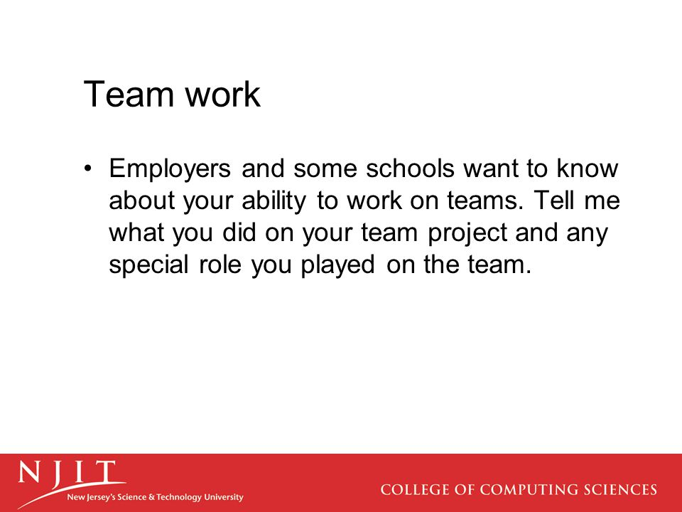 Team work Employers and some schools want to know about your ability to work on teams.