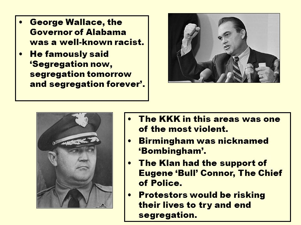 George Wallace, the Governor of Alabama was a well-known racist.