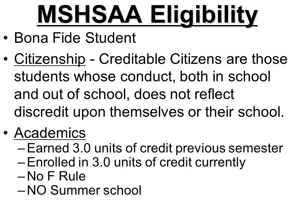 MSHSAA Eligibility Bona Fide Student Citizenship - Creditable Citizens are those students whose conduct, both in school and out of school, does not reflect discredit upon themselves or their school.