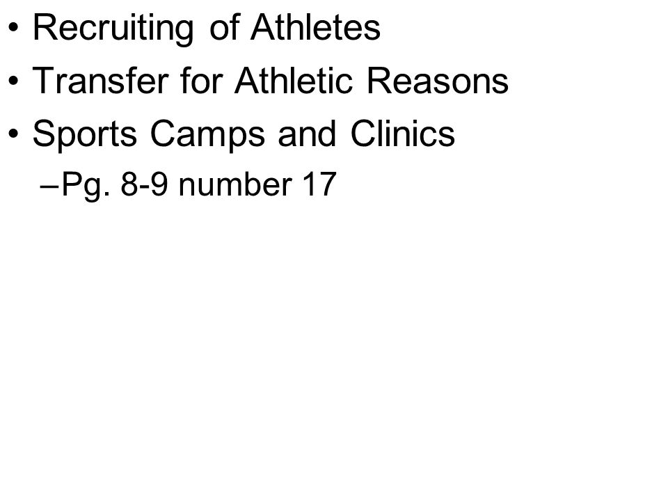 Recruiting of Athletes Transfer for Athletic Reasons Sports Camps and Clinics –Pg. 8-9 number 17